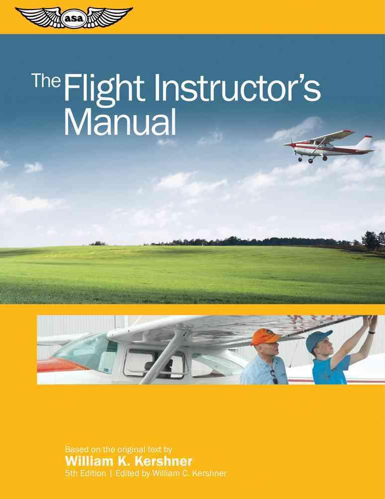 The Flight Instructor's Manual By Kershner, William C. (EDT)/ Kershner, William K.