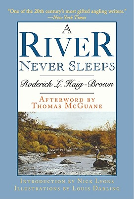 A River Never Sleeps By Haig-Brown, Roderick L./ McGuane, Thomas (AFT)/ Lyons, Nick (INT)/ Darling, Louis (ILT)